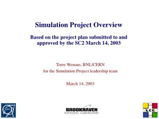 Simulation Project Overview  Based on the project plan submitted to and approved by the SC2 March 14, 2003