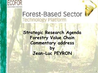 Strategic Research Agenda Forestry Value Chain Commentary address by Jean-Luc PEYRON