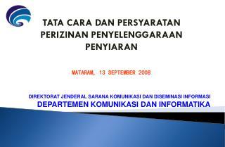 TATA CARA  DAN PERSYARATAN PERIZINAN  PENYELENGGARAAN  PENYIARAN  MATARAM, 13 SEPTEMBER 2008