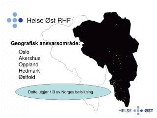 Geografisk ansvarsområde: Oslo Akershus Oppland Hedmark Østfold