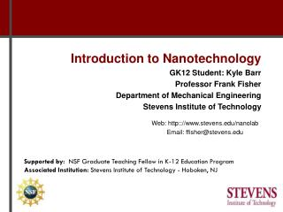 Introduction to Nanotechnology GK12 Student: Kyle Barr Professor Frank Fisher Department of Mechanical Engineering Steve