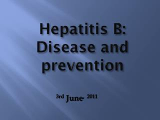 Hepatitis B: Disease and prevention