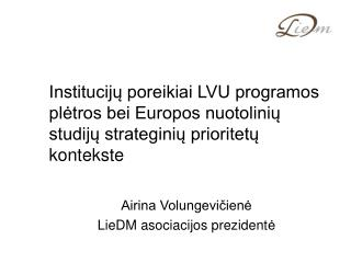 Airina Volungevičienė LieDM asociacijos prezident ė