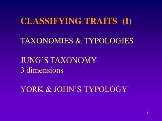 CLASSIFYING TRAITS  (I) TAXONOMIES & TYPOLOGIES JUNG'S TAXONOMY 3 dimensions