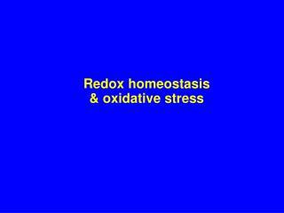 Redox homeostasis  &  oxidative stress