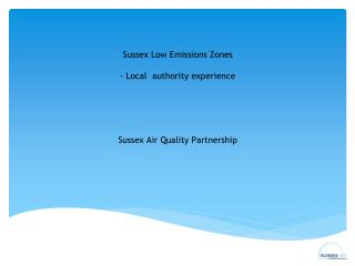 Sussex Low Emissions  Zones - Local  authority experience Sussex Air Quality Partnership