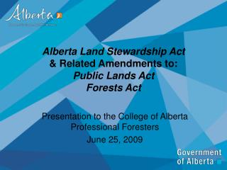 Alberta Land Stewardship Act  & Related Amendments to: Public Lands Act Forests Act