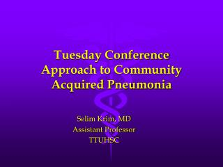 Tuesday Conference Approach to Community Acquired Pneumonia