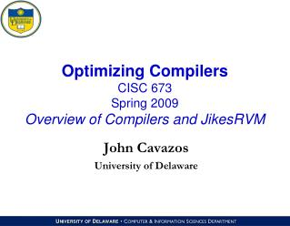 Optimizing Compilers CISC 673 Spring 2009 Overview of Compilers and JikesRVM