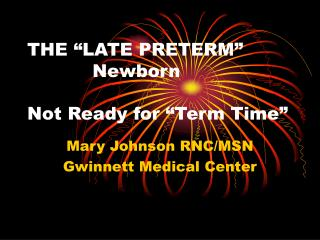 THE  LATE PRETERM             Newborn   Not Ready for  Term Time