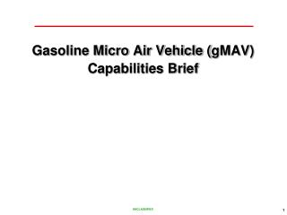 Gasoline Micro Air Vehicle ( gMAV ) Capabilities Brief
