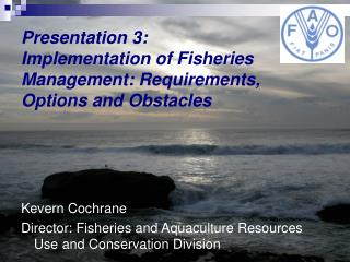 Presentation 3: Implementation of Fisheries Management: Requirements, Options and Obstacles