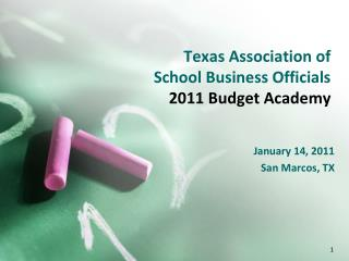 Texas Association of  School Business Officials  2011 Budget Academy