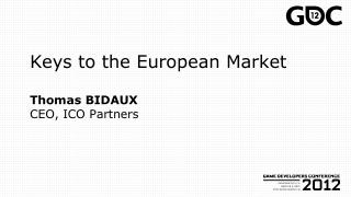 Keys to the European Market Thomas BIDAUX CEO, ICO Partners