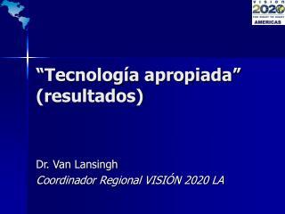 �Tecnolog�a apropiada� (resultados)