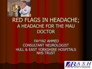 RED FLAGS IN HEADACHE;  A HEADACHE FOR THE MAU DOCTOR