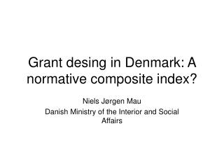 Grant desing in Denmark: A normative composite index?