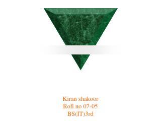 Kiran shakoor Roll no 07-05 BS(IT)3rd