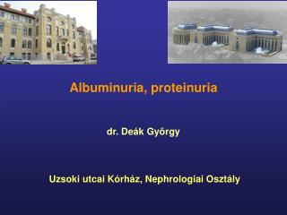 Albuminuria, proteinuria dr. Deák György