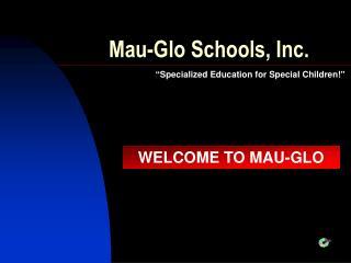 Mau-Glo Schools, Inc.