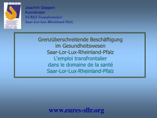 Joachim Geppert Koordinator EURES-Transfrontalier Saar-Lor-Lux-Rheinland-Pfalz