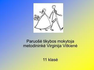 Paruošė tikybos mokytoja metodininkė Virginija Vitkienė 11 klasė