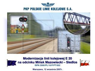 Modernizacja linii kolejowej E 20  na odcinku Mińsk Mazowiecki – Siedlce ISPA 2000/PL/16/P/PT/002