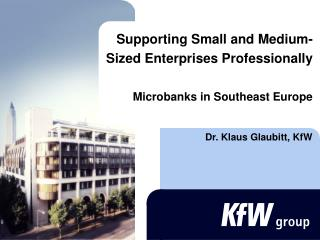 Supporting Small and Medium -Sized Enterprises Professionally Microbanks in Southeast Europe