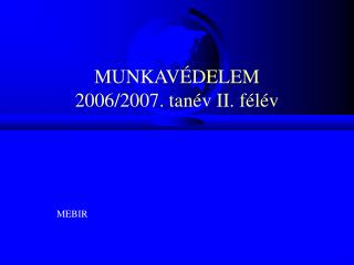 MUNKAVÉDELEM 2006/2007. tanév II. félév