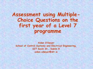 Assessment using Multiple-Choice Questions on the first year of a Level 7 programme Aidan O'Dwyer