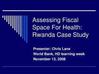 Assessing Fiscal Space For Health: Rwanda Case Study