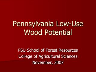 Pennsylvania Low-Use Wood Potential