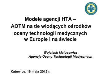 Modele agencji HTA �  AOTM na tle wiod?cych o?rodk�w