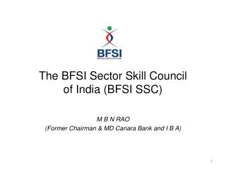The BFSI Sector Skill Council of India (BFSI SSC) M B N RAO