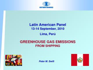 Latin American Panel 13-14 September, 2010 Lima, Per ú GREENHOUSE GAS EMISSIONS FROM SHIPPING
