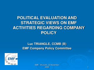 POLITICAL EVALUATION AND STRATEGIC VIEWS ON EMF ACTIVITIES REGARDING COMPANY POLICY