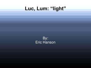 "Luc, Lum: ""light"""