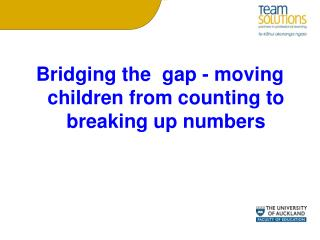 Bridging the  gap - moving children from counting to breaking up numbers