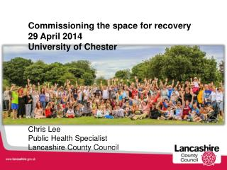Commissioning the space for recovery 29 April 2014 University of Chester