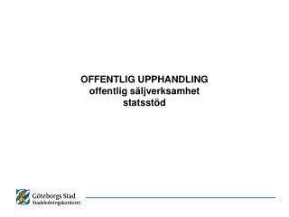 OFFENTLIG UPPHANDLING offentlig säljverksamhet statsstöd