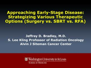 Jeffrey D. Bradley, M.D. S. Lee Kling Professor of Radiation Oncology