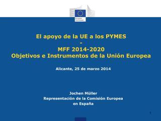 El apoyo de la UE a los PYMES -  MFF 2014-2020 Objetivos e Instrumentos de la Unión Europea