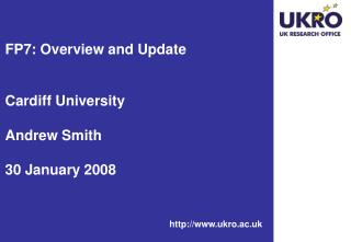 FP7: Overview and Update Cardiff University  Andrew Smith 30 January 2008
