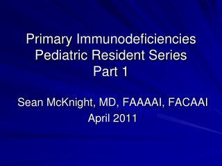 Primary  Immunodeficiencies Pediatric Resident Series Part 1