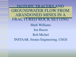 ISOTOPE TRACERS AND GROUNDWATER FLOW FROM ABANDONED MINES IN A FRACTURED ROCK SETTING