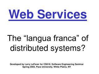 "Web Services The ""langua franca"" of distributed systems?"