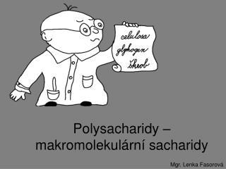 Polysacharidy – makromolekulární sacharidy