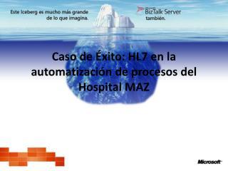 Caso de �xito: HL7 en la automatizaci�n de procesos del Hospital MAZ