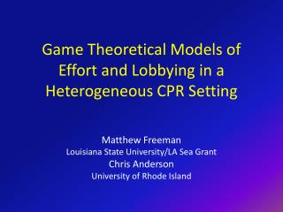 Game Theoretical Models of Effort and Lobbying in a Heterogeneous CPR Setting
