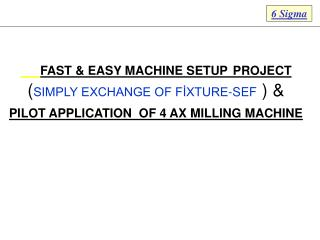 FAST & EASY MACHINE SETUP PROJECT ( SIMPLY EXCHANGE OF FİXTURE-SEF  ) &